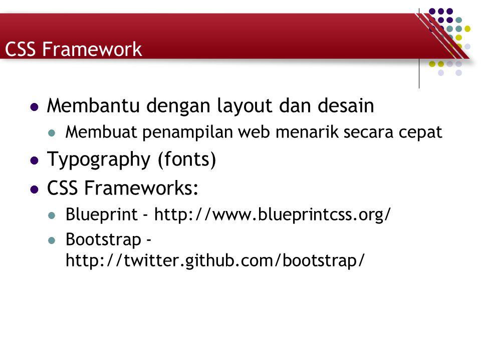 CSS Framework Membantu dengan layout dan desain Membuat penampilan web menarik secara cepat Typography (fonts) CSS Frameworks: Blueprint - http://www.