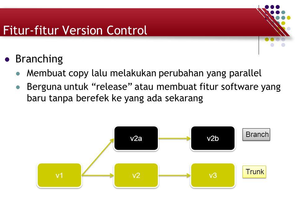 """Fitur-fitur Version Control Branching Membuat copy lalu melakukan perubahan yang parallel Berguna untuk """"release"""" atau membuat fitur software yang bar"""