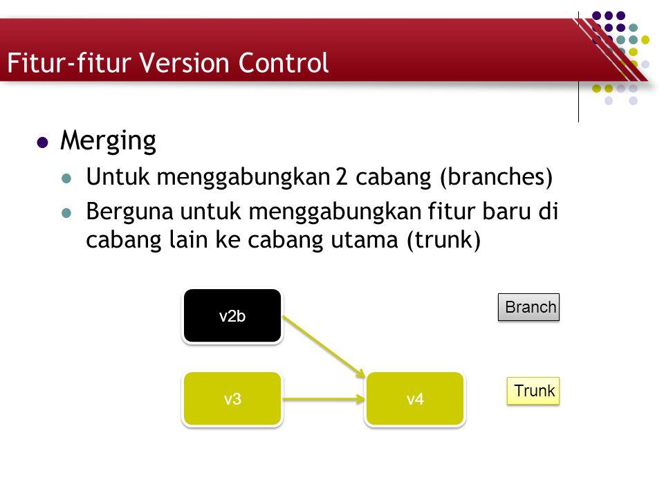 Fitur-fitur Version Control Merging Untuk menggabungkan 2 cabang (branches) Berguna untuk menggabungkan fitur baru di cabang lain ke cabang utama (tru