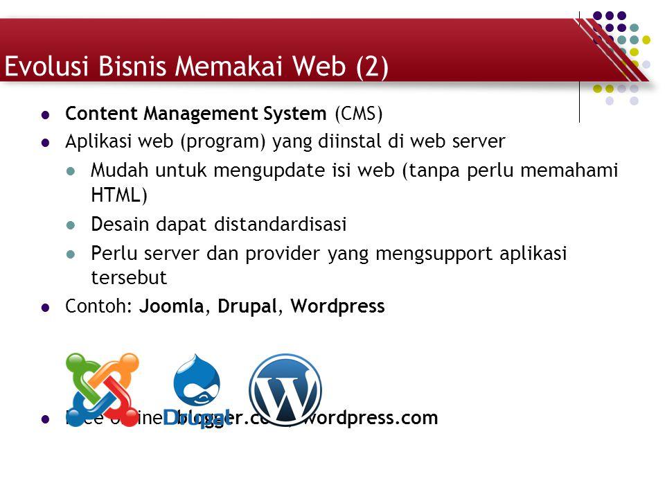 Evolusi Bisnis Memakai Web (2) Content Management System (CMS) Aplikasi web (program) yang diinstal di web server Mudah untuk mengupdate isi web (tanp