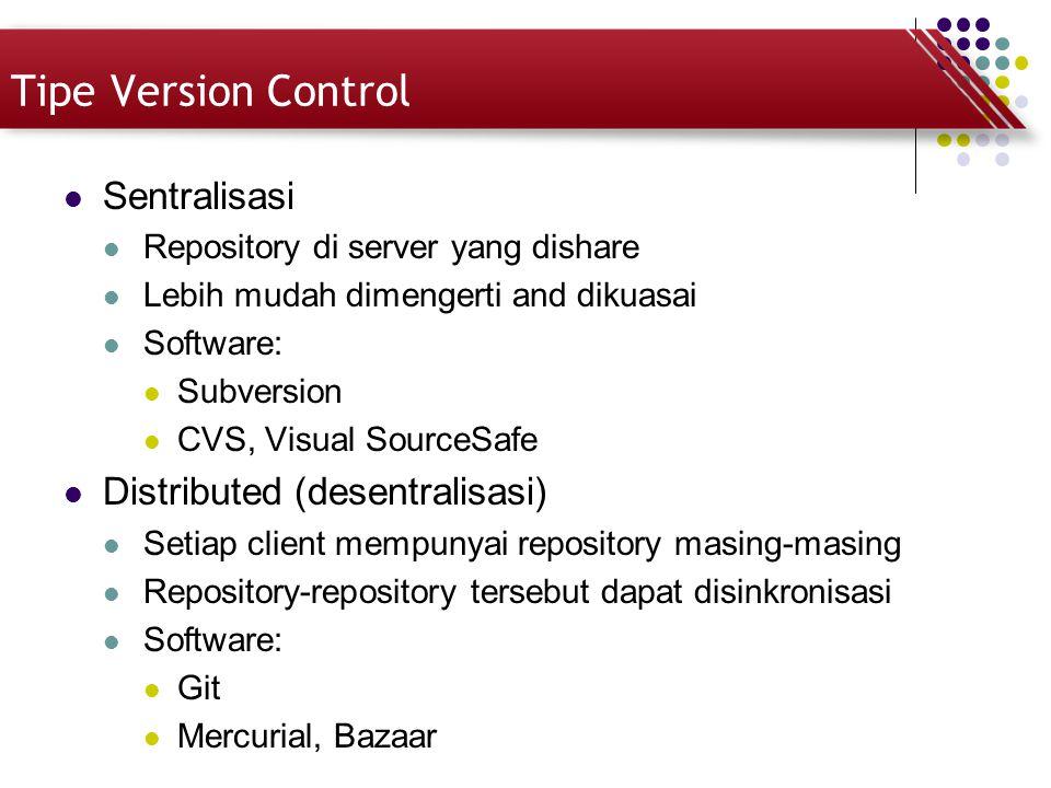 Tipe Version Control Sentralisasi Repository di server yang dishare Lebih mudah dimengerti and dikuasai Software: Subversion CVS, Visual SourceSafe Di