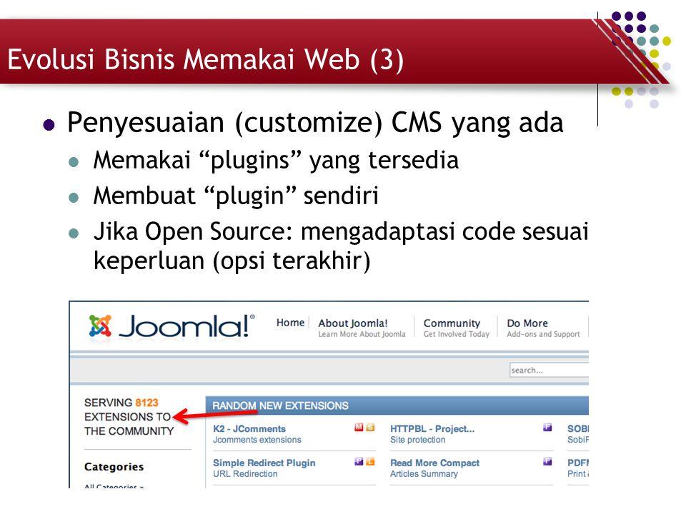 """Evolusi Bisnis Memakai Web (3) Penyesuaian (customize) CMS yang ada Memakai """"plugins"""" yang tersedia Membuat """"plugin"""" sendiri Jika Open Source: mengada"""