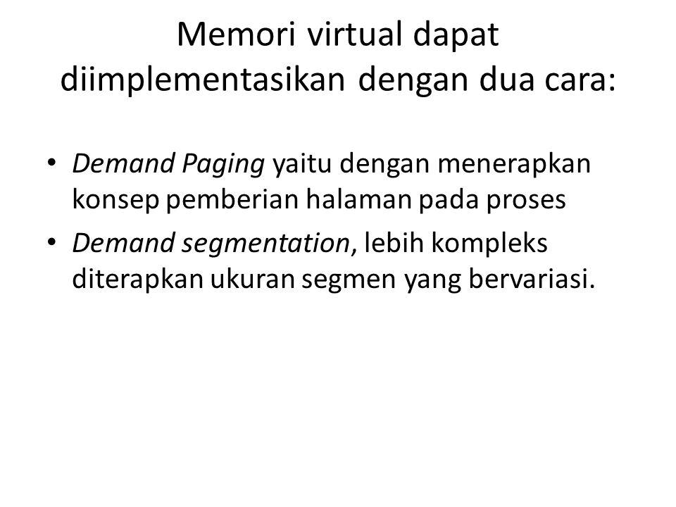 Memori virtual dapat diimplementasikan dengan dua cara: Demand Paging yaitu dengan menerapkan konsep pemberian halaman pada proses Demand segmentation, lebih kompleks diterapkan ukuran segmen yang bervariasi.