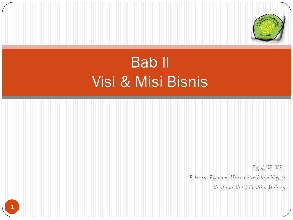 Segaf, SE.MSc. Fakultas Ekonomi Universitas Islam Negeri Maulana Malik Ibrahim Malang 1 Bab II Visi & Misi Bisnis