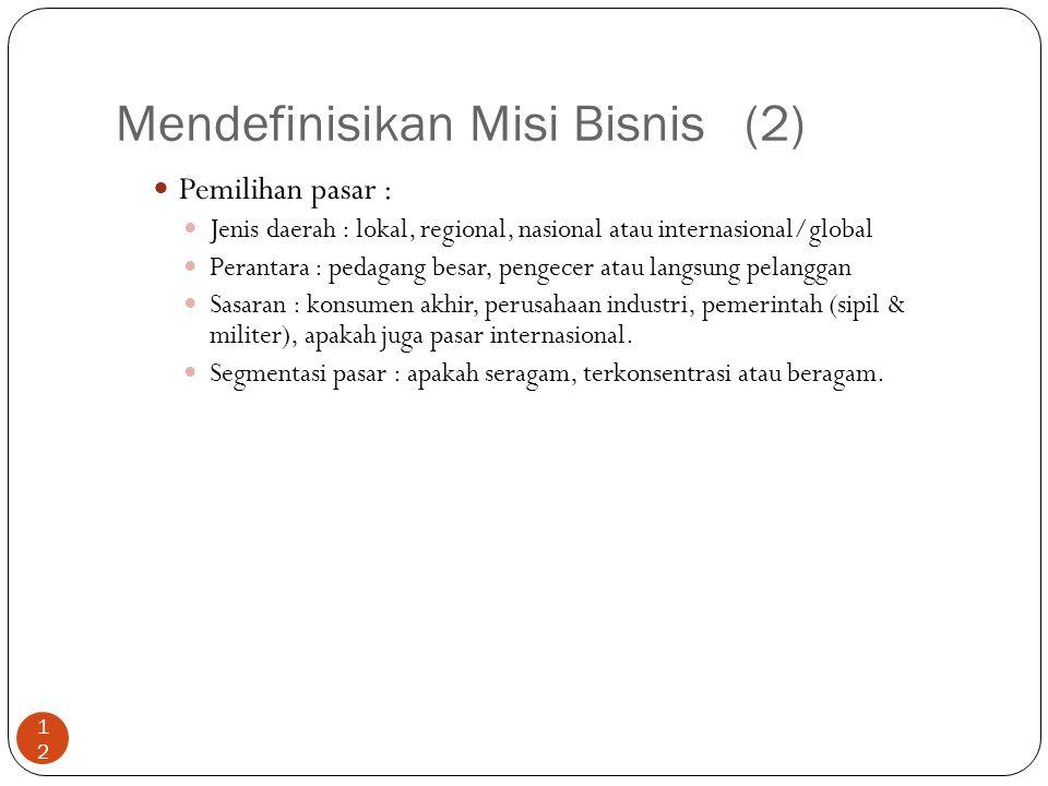 Mendefinisikan Misi Bisnis(2) 12 Pemilihan pasar : Jenis daerah : lokal, regional, nasional atau internasional/global Perantara : pedagang besar, peng