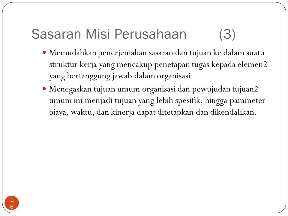 Sasaran Misi Perusahaan (3) 16 Memudahkan penerjemahan sasaran dan tujuan ke dalam suatu struktur kerja yang mencakup penetapan tugas kepada elemen2 y