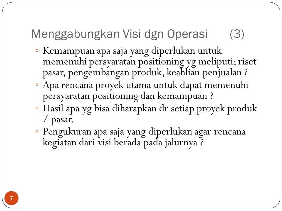 Menggabungkan Visi dgn Operasi (3) 7 ▫ Kemampuan apa saja yang diperlukan untuk memenuhi persyaratan positioning yg meliputi; riset pasar, pengembanga