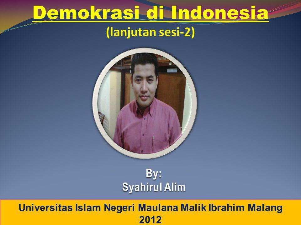 Demokrasi di Indonesia (lanjutan sesi-2) Universitas Islam Negeri Maulana Malik Ibrahim Malang 2012 By: Syahirul Alim
