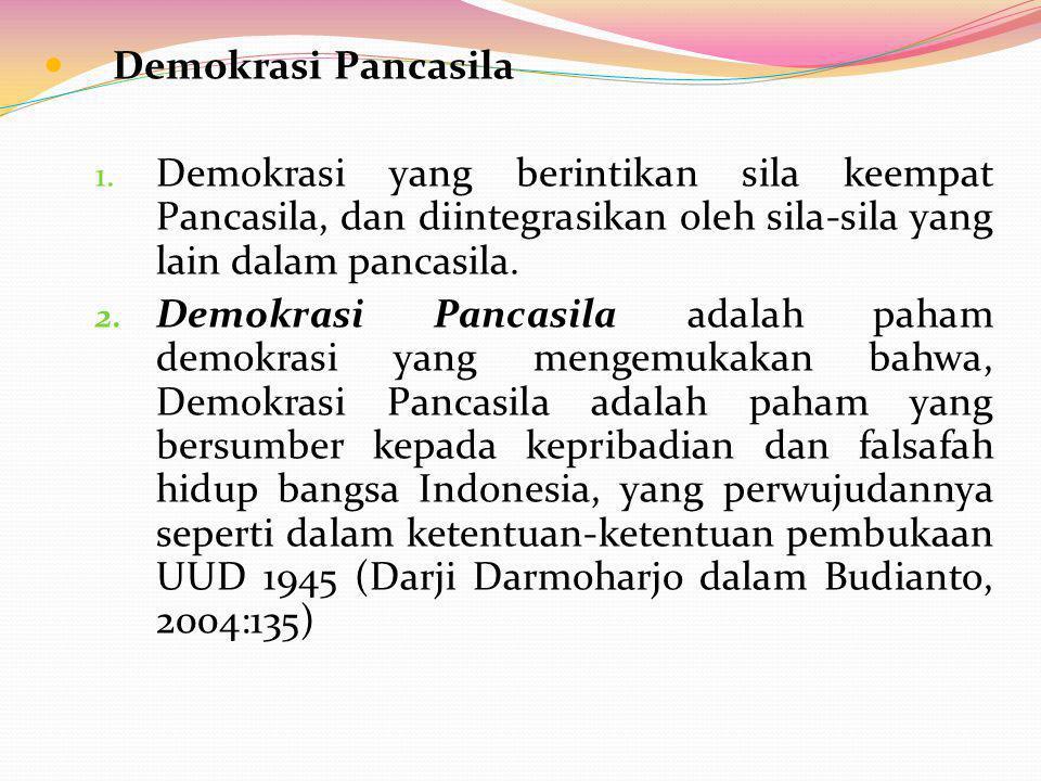 Demokrasi Pancasila 1. Demokrasi yang berintikan sila keempat Pancasila, dan diintegrasikan oleh sila-sila yang lain dalam pancasila. 2. Demokrasi Pan