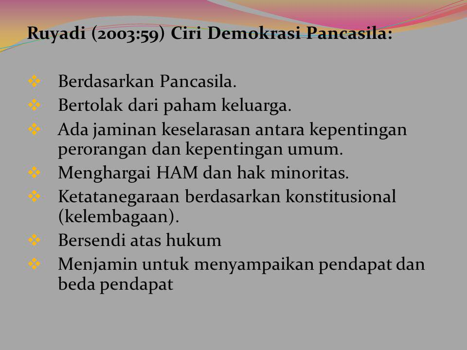 Ruyadi (2003:59) Ciri Demokrasi Pancasila:  Berdasarkan Pancasila.  Bertolak dari paham keluarga.  Ada jaminan keselarasan antara kepentingan peror