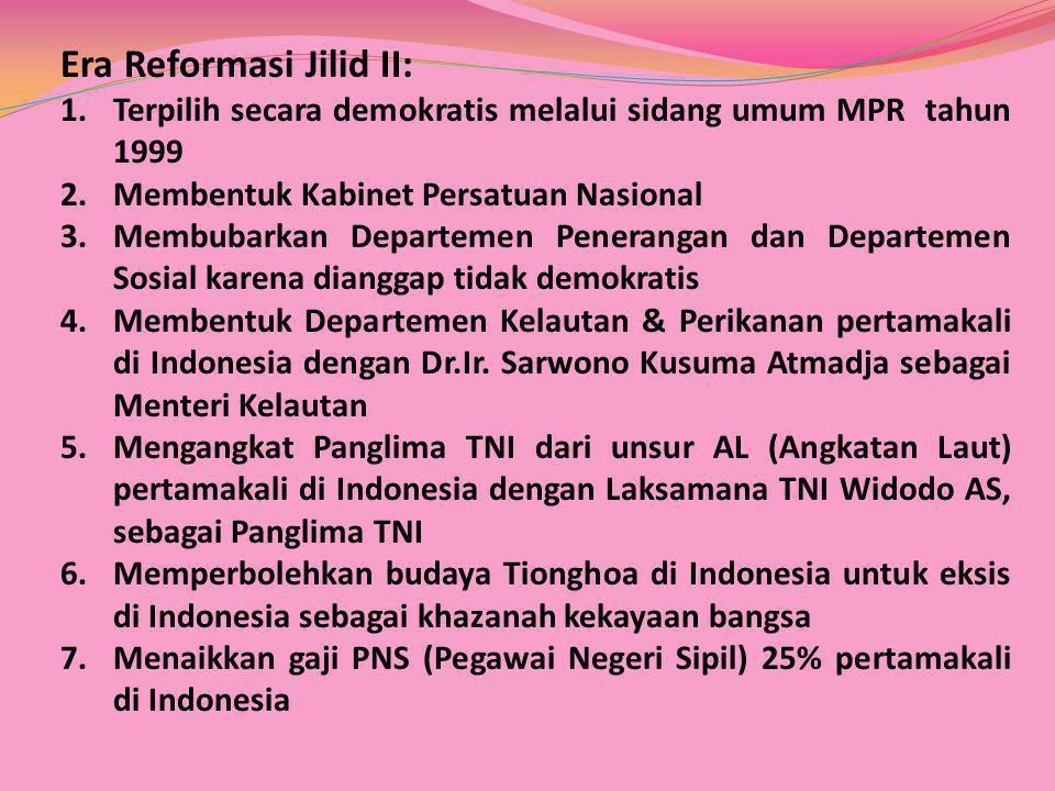 Era Reformasi Jilid II: 1.Terpilih secara demokratis melalui sidang umum MPR tahun 1999 2.Membentuk Kabinet Persatuan Nasional 3.Membubarkan Departeme