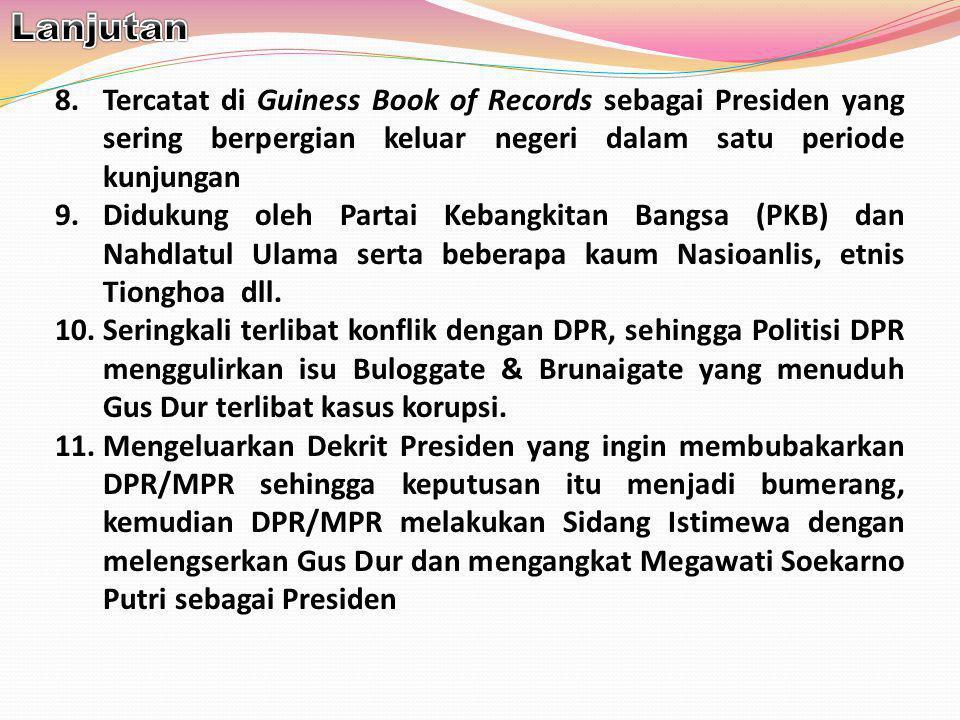 8.Tercatat di Guiness Book of Records sebagai Presiden yang sering berpergian keluar negeri dalam satu periode kunjungan 9.Didukung oleh Partai Kebang