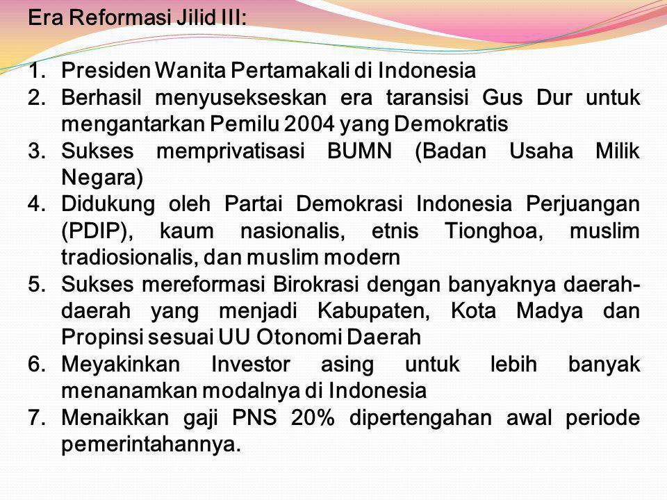 Era Reformasi Jilid III: 1.Presiden Wanita Pertamakali di Indonesia 2.Berhasil menyusekseskan era taransisi Gus Dur untuk mengantarkan Pemilu 2004 yan