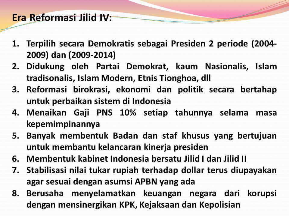 Era Reformasi Jilid IV: 1.Terpilih secara Demokratis sebagai Presiden 2 periode (2004- 2009) dan (2009-2014) 2.Didukung oleh Partai Demokrat, kaum Nas