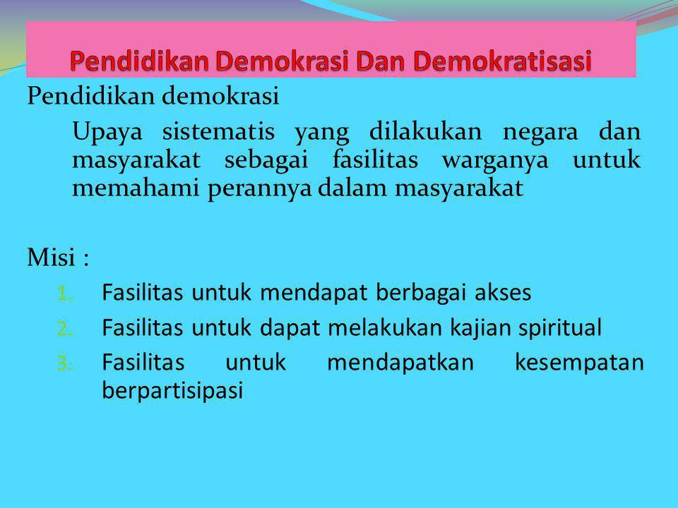 Demokratisasi: Bertujuan menghasilkan demokrasi yang mengacu pada ciri-ciri: 1.Proses yang tak pernah selesai 2.Bersifat evolusioner 3.Perubahan bersifat damai 4.Berjalan melalui cara musyawarah