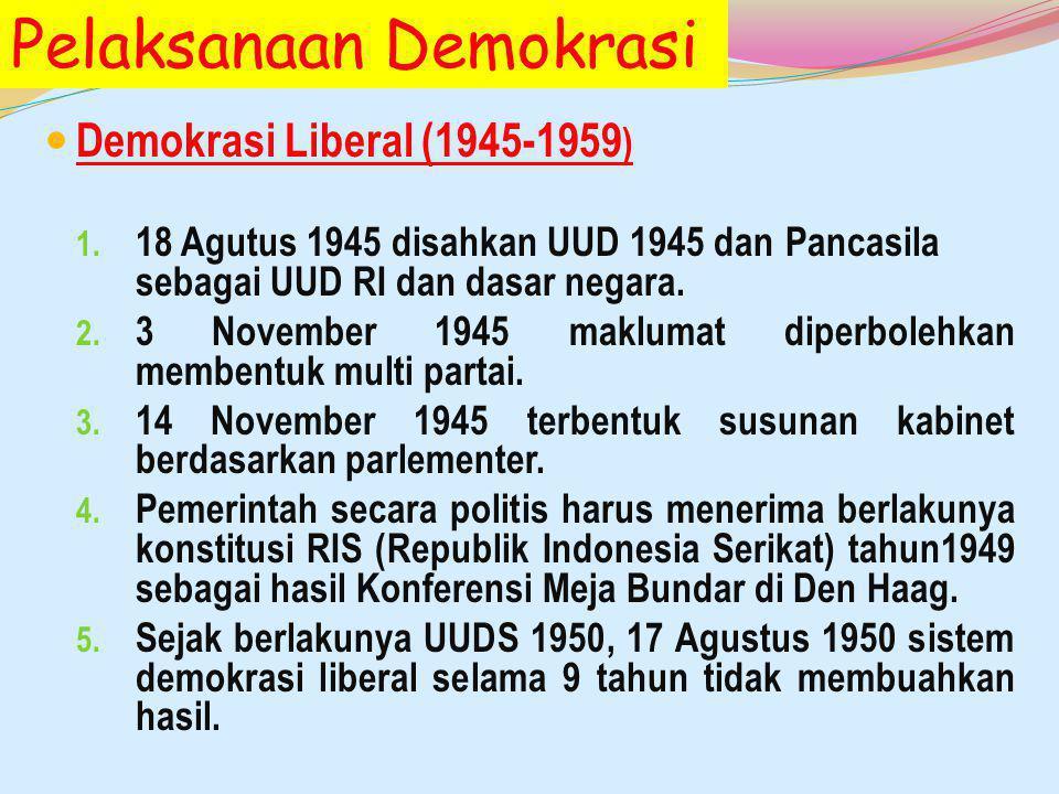 Pelaksanaan Demokrasi Demokrasi Liberal (1945-1959 ) 1. 18 Agutus 1945 disahkan UUD 1945 dan Pancasila sebagai UUD RI dan dasar negara. 2. 3 November