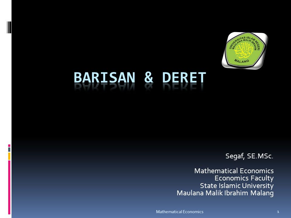 Segaf, SE.MSc. Mathematical Economics Economics Faculty State Islamic University Maulana Malik Ibrahim Malang 1 Mathematical Economics