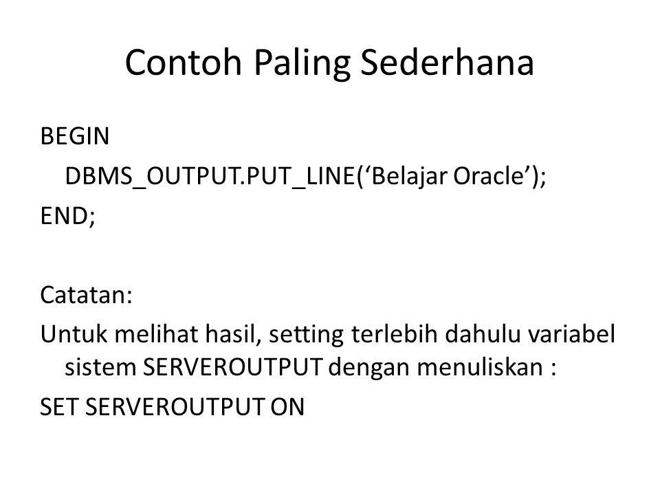 Contoh Paling Sederhana BEGIN DBMS_OUTPUT.PUT_LINE('Belajar Oracle'); END; Catatan: Untuk melihat hasil, setting terlebih dahulu variabel sistem SERVE