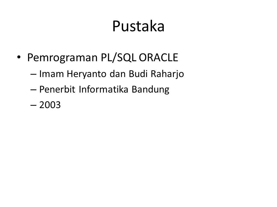 Pustaka Pemrograman PL/SQL ORACLE – Imam Heryanto dan Budi Raharjo – Penerbit Informatika Bandung – 2003