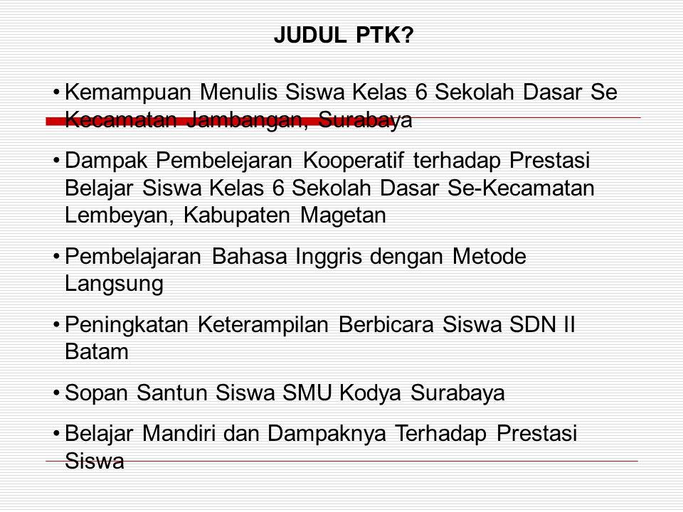 JUDUL PTK? Kemampuan Menulis Siswa Kelas 6 Sekolah Dasar Se Kecamatan Jambangan, Surabaya Dampak Pembelejaran Kooperatif terhadap Prestasi Belajar Sis