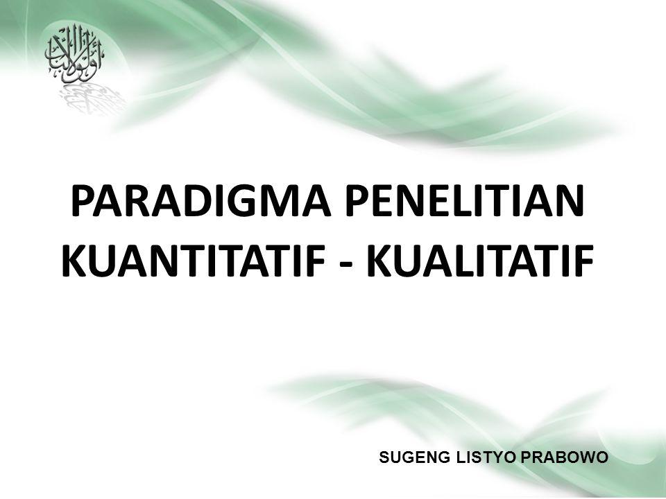 PARADIGMA PENELITIAN KUANTITATIF - KUALITATIF SUGENG LISTYO PRABOWO