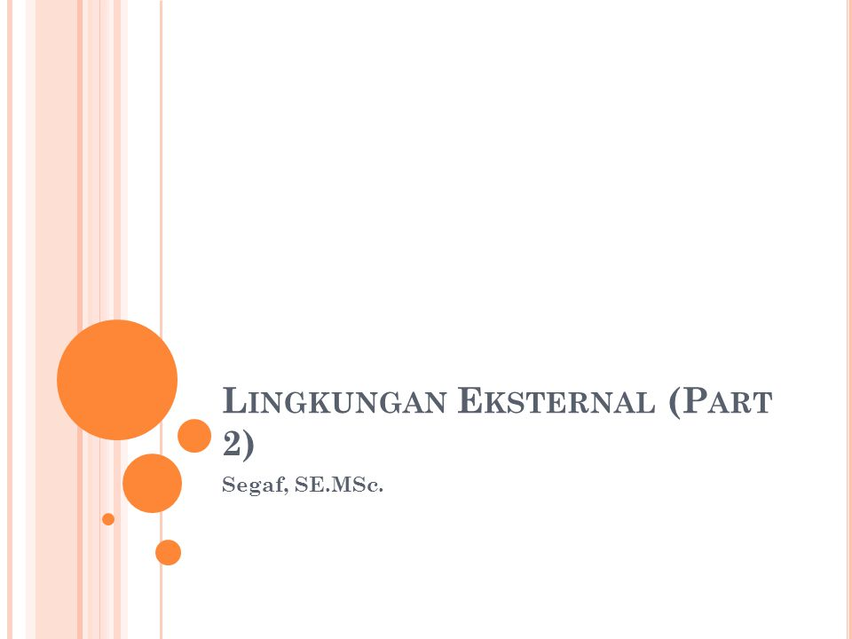 L INGKUNGAN E KSTERNAL (P ART 2) Segaf, SE.MSc.