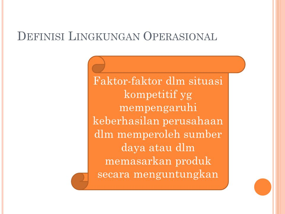 D EFINISI L INGKUNGAN O PERASIONAL Faktor-faktor dlm situasi kompetitif yg mempengaruhi keberhasilan perusahaan dlm memperoleh sumber daya atau dlm me