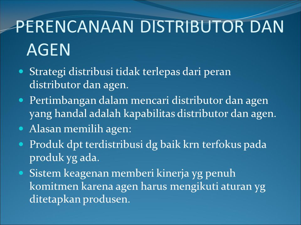 PERENCANAAN DISTRIBUTOR DAN AGEN Strategi distribusi tidak terlepas dari peran distributor dan agen. Pertimbangan dalam mencari distributor dan agen y