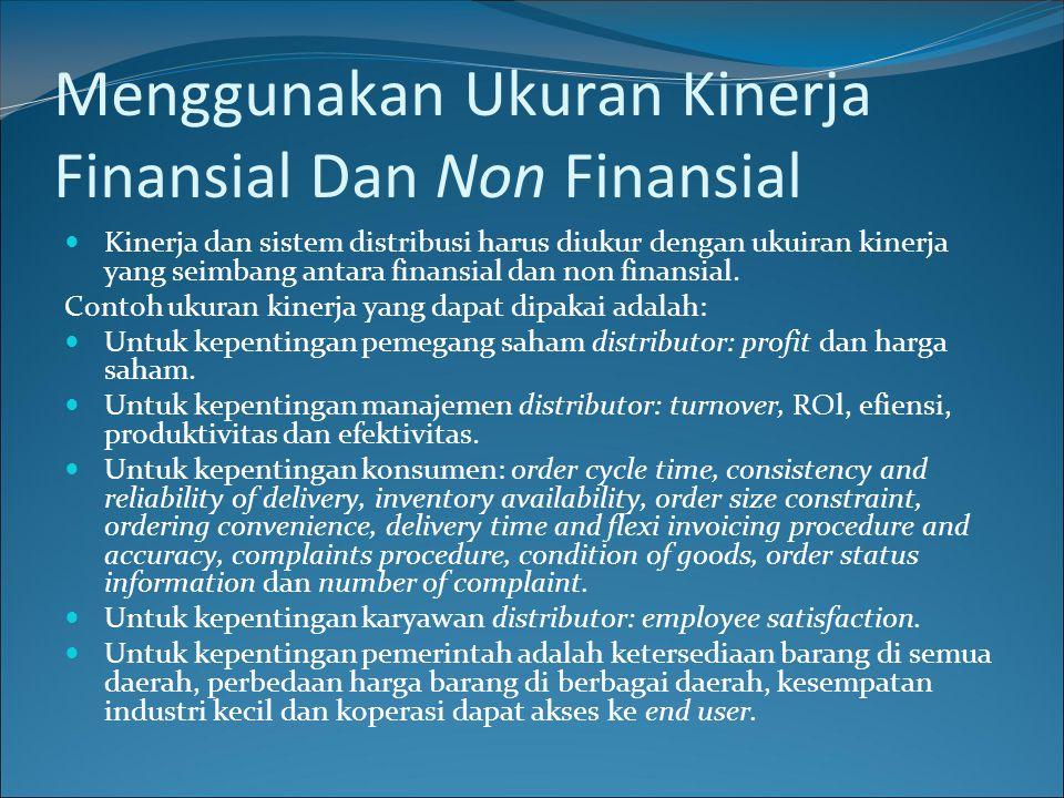 Menggunakan Ukuran Kinerja Finansial Dan Non Finansial Kinerja dan sistem distribusi harus diukur dengan ukuiran kinerja yang seimbang antara finansial dan non finansial.