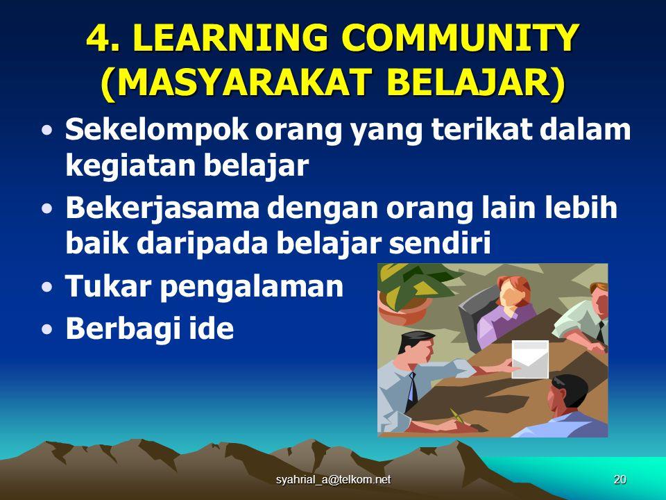 20 4. LEARNING COMMUNITY (MASYARAKAT BELAJAR) Sekelompok orang yang terikat dalam kegiatan belajar Bekerjasama dengan orang lain lebih baik daripada b