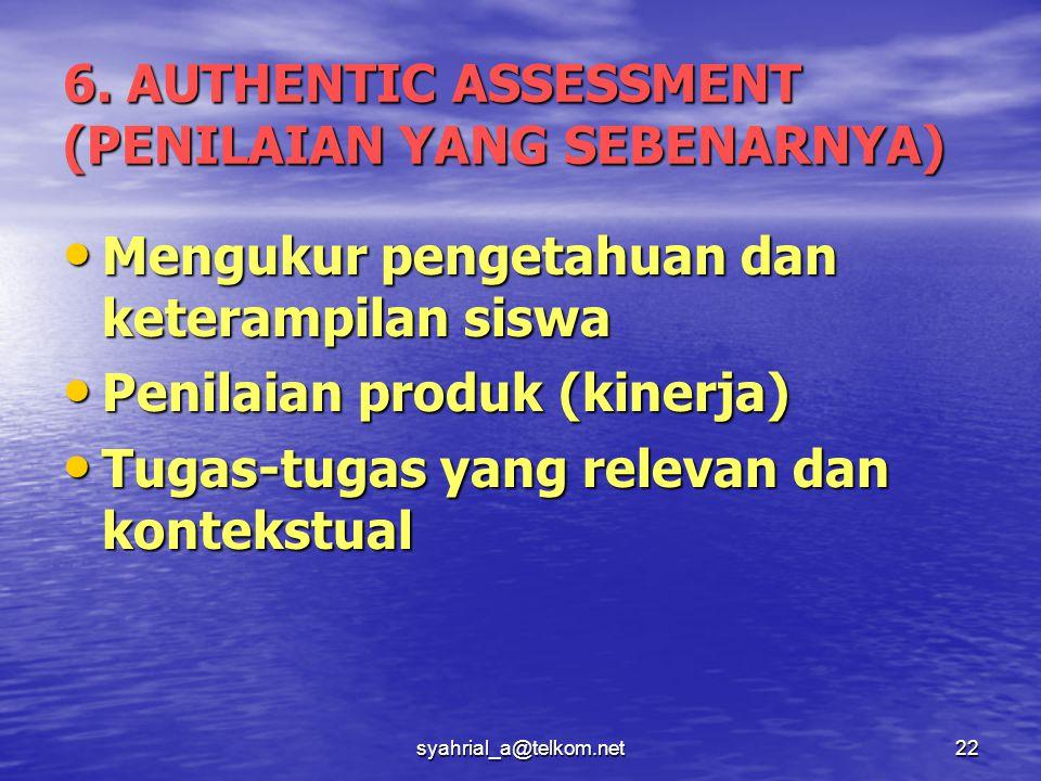 syahrial_a@telkom.net22 6. AUTHENTIC ASSESSMENT (PENILAIAN YANG SEBENARNYA) Mengukur pengetahuan dan keterampilan siswa Mengukur pengetahuan dan keter
