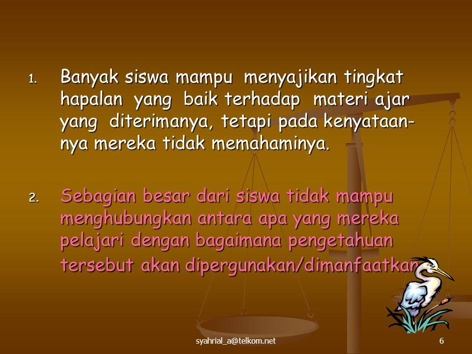 syahrial_a@telkom.net6 1. Banyak siswa mampu menyajikan tingkat hapalan yang baik terhadap materi ajar yang diterimanya, tetapi pada kenyataan- nya me
