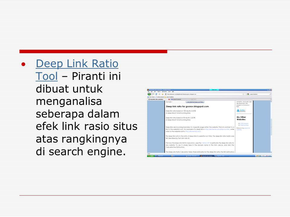 Deep Link Ratio Tool – Piranti ini dibuat untuk menganalisa seberapa dalam efek link rasio situs atas rangkingnya di search engine.Deep Link Ratio To
