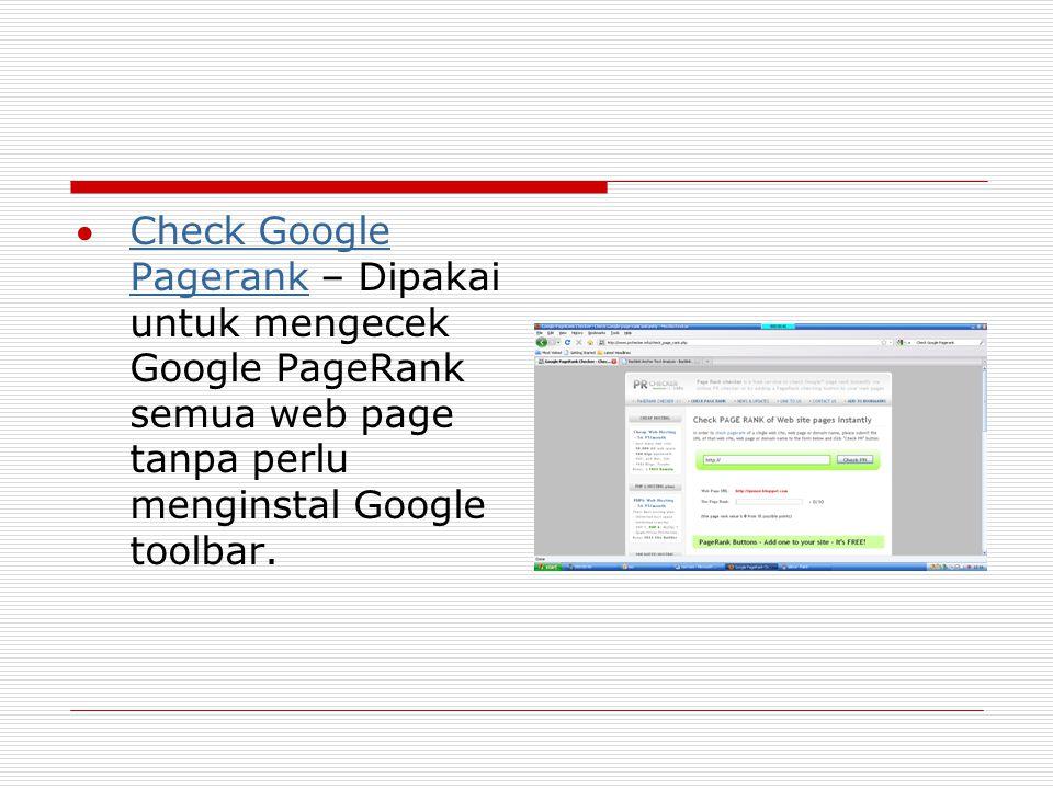 Check Google Pagerank – Dipakai untuk mengecek Google PageRank semua web page tanpa perlu menginstal Google toolbar.Check Google Pagerank