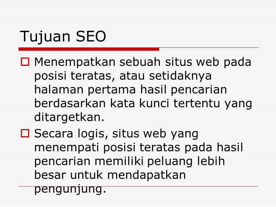 Tujuan SEO  Menempatkan sebuah situs web pada posisi teratas, atau setidaknya halaman pertama hasil pencarian berdasarkan kata kunci tertentu yang ditargetkan.