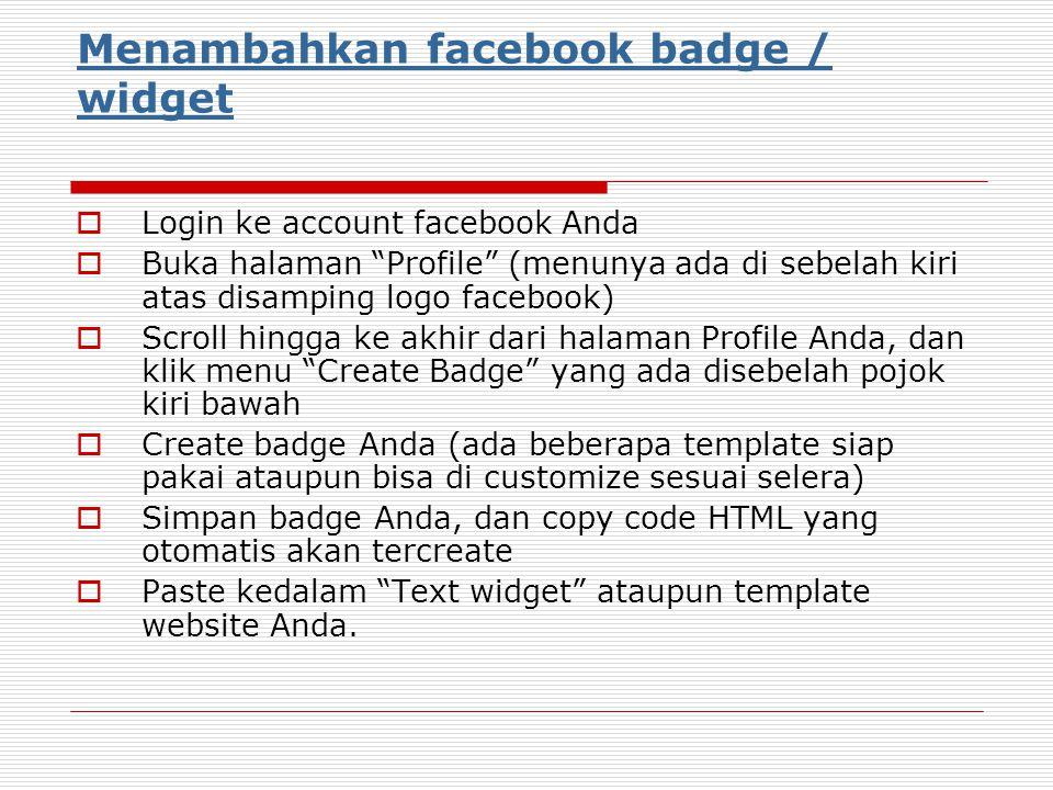 """Menambahkan facebook badge / widget  Login ke account facebook Anda  Buka halaman """"Profile"""" (menunya ada di sebelah kiri atas disamping logo faceboo"""