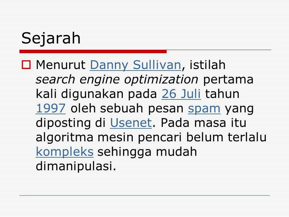 Sejarah  Menurut Danny Sullivan, istilah search engine optimization pertama kali digunakan pada 26 Juli tahun 1997 oleh sebuah pesan spam yang dipost