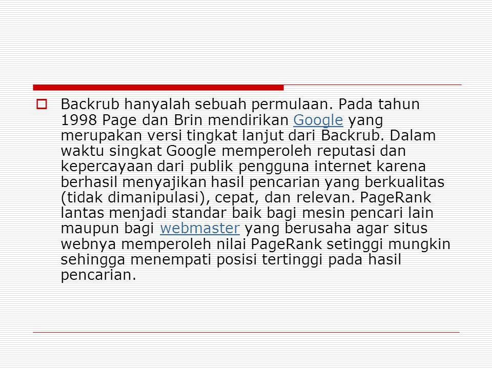  Backrub hanyalah sebuah permulaan. Pada tahun 1998 Page dan Brin mendirikan Google yang merupakan versi tingkat lanjut dari Backrub. Dalam waktu sin