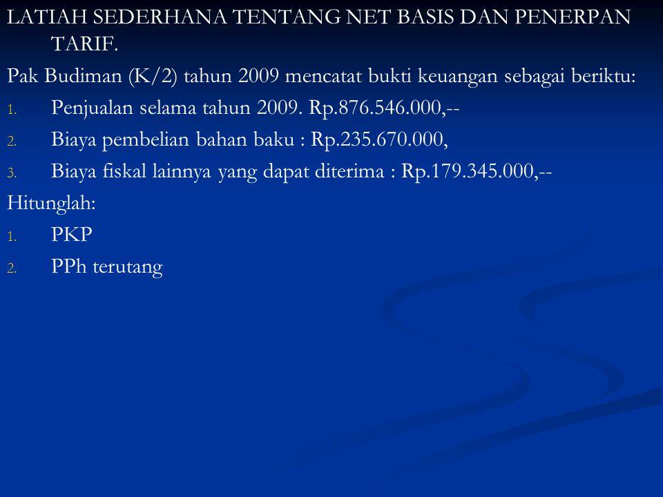 LATIAH SEDERHANA TENTANG NET BASIS DAN PENERPAN TARIF. Pak Budiman (K/2) tahun 2009 mencatat bukti keuangan sebagai beriktu: 1. 1. Penjualan selama ta