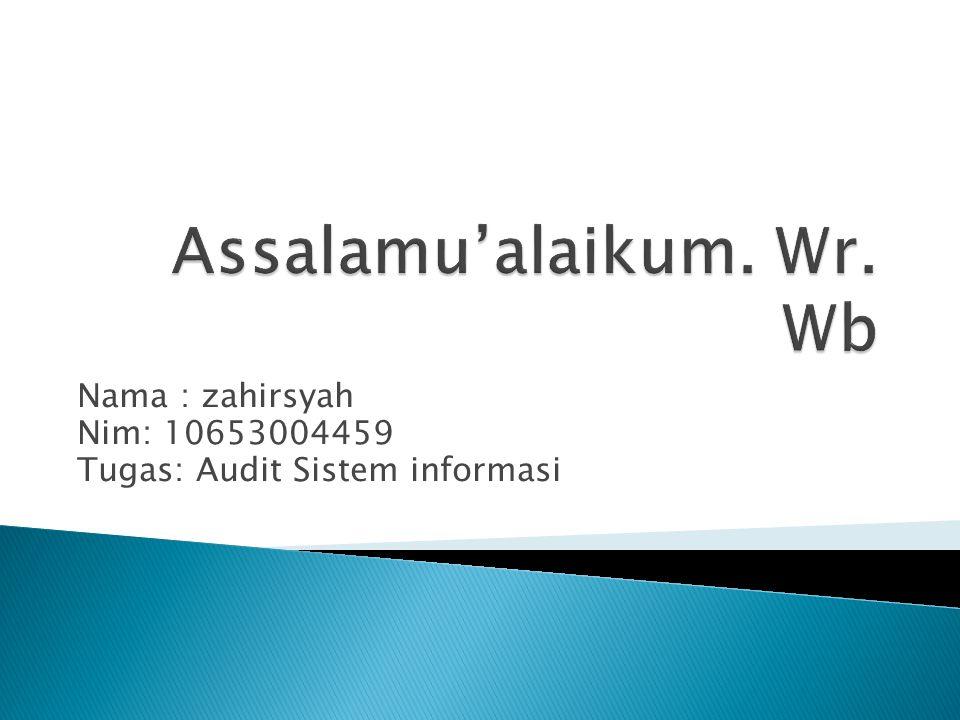 Nama : zahirsyah Nim: 10653004459 Tugas: Audit Sistem informasi