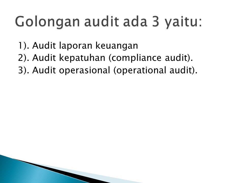 1). Audit laporan keuangan 2). Audit kepatuhan (compliance audit). 3). Audit operasional (operational audit).
