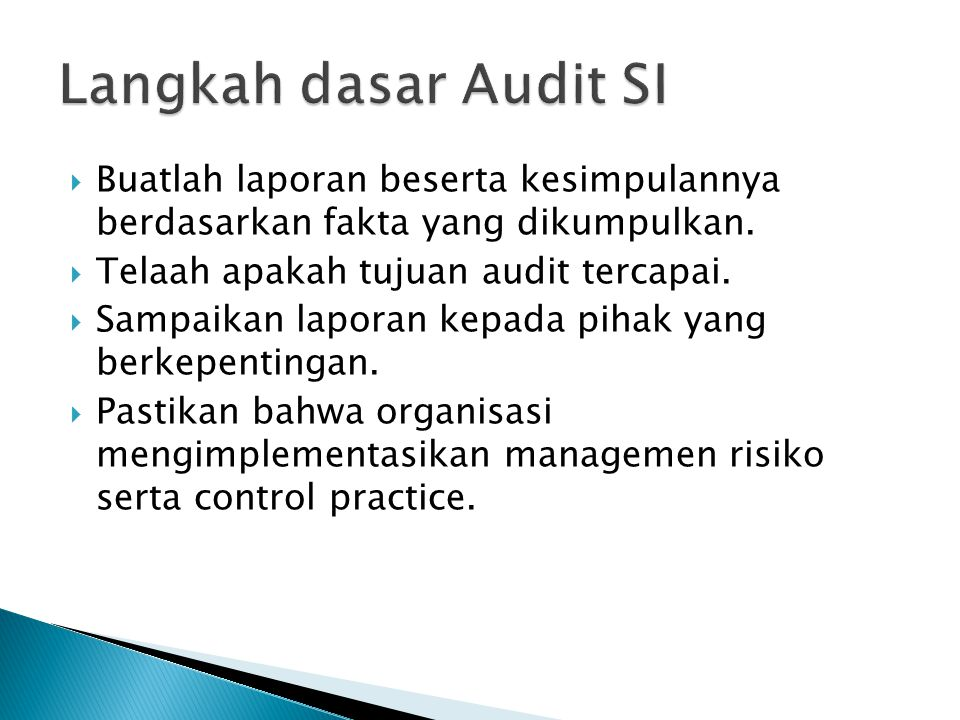  Buatlah laporan beserta kesimpulannya berdasarkan fakta yang dikumpulkan.  Telaah apakah tujuan audit tercapai.  Sampaikan laporan kepada pihak ya