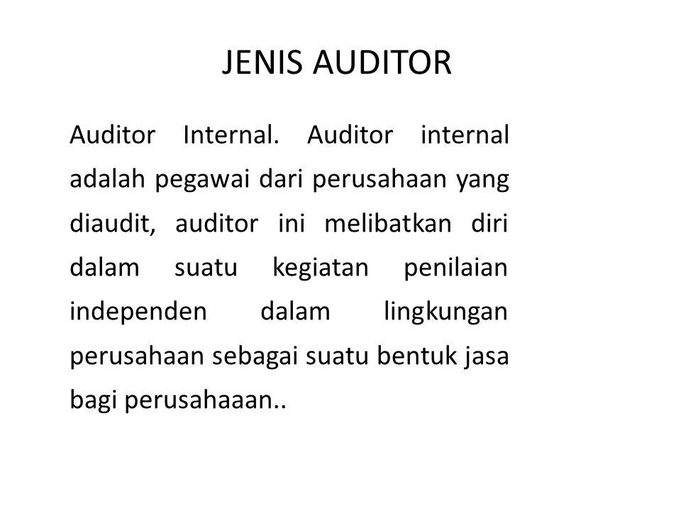 Auditor Internal. Auditor internal adalah pegawai dari perusahaan yang diaudit, auditor ini melibatkan diri dalam suatu kegiatan penilaian independen