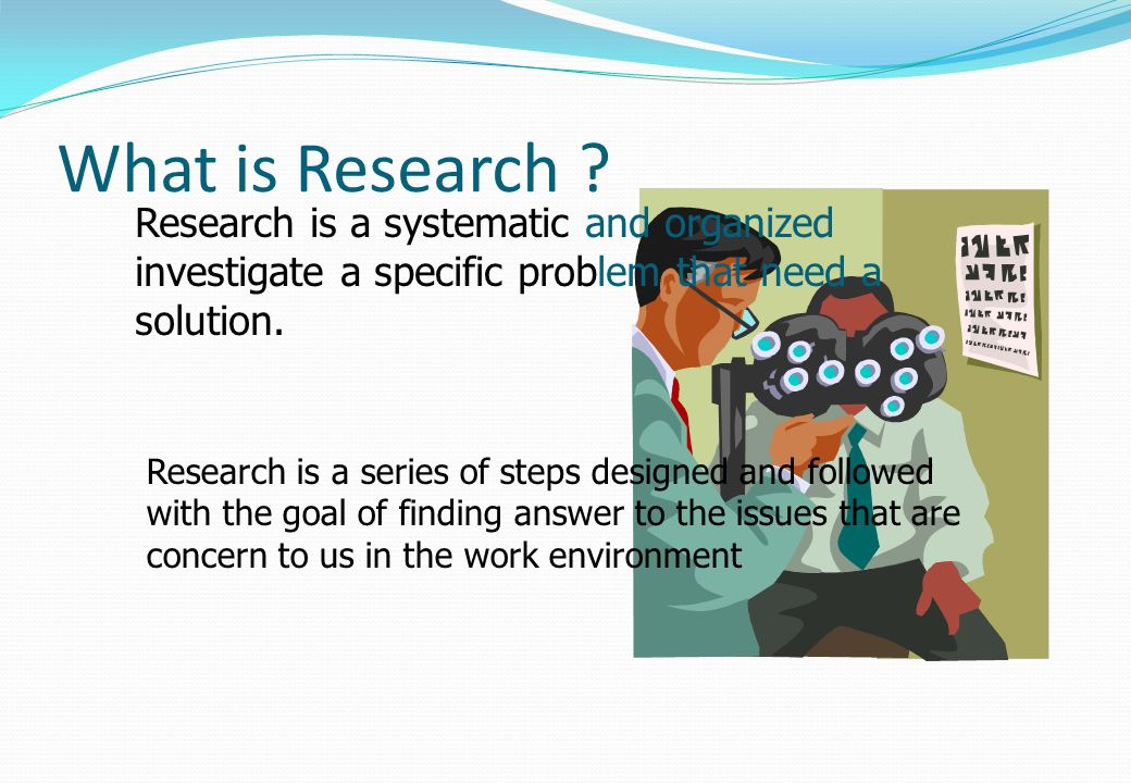 Research Characteristics Data are collected systematically Data are interpreted systematically There is a clear purpose : to find things out