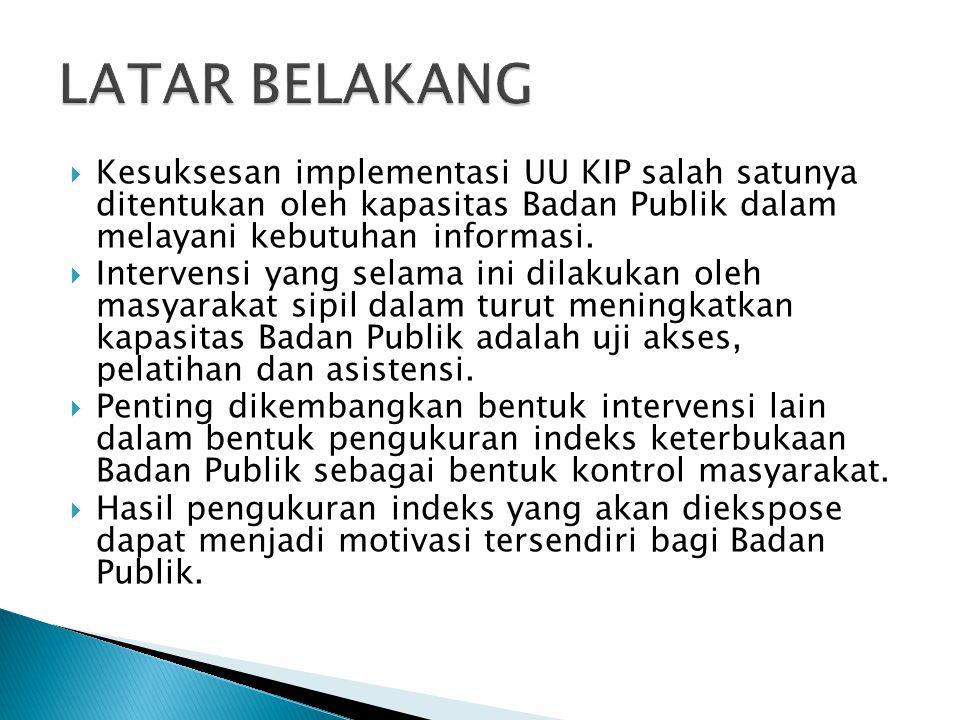  Kesuksesan implementasi UU KIP salah satunya ditentukan oleh kapasitas Badan Publik dalam melayani kebutuhan informasi.  Intervensi yang selama ini