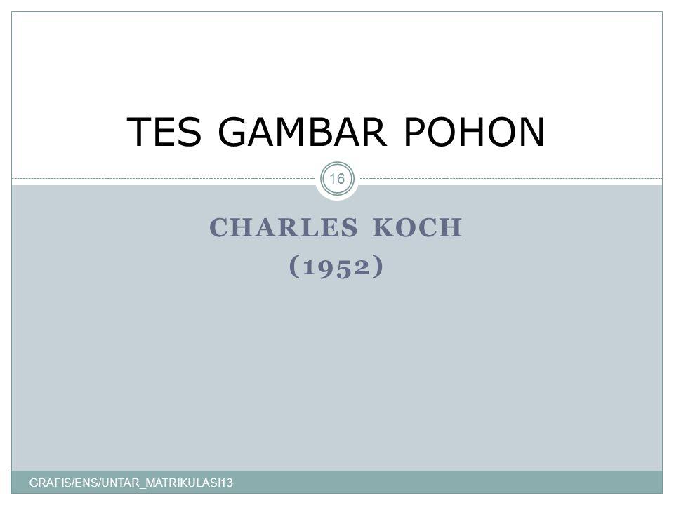 CHARLES KOCH (1952) GRAFIS/ENS/UNTAR_MATRIKULASI13 16 TES GAMBAR POHON