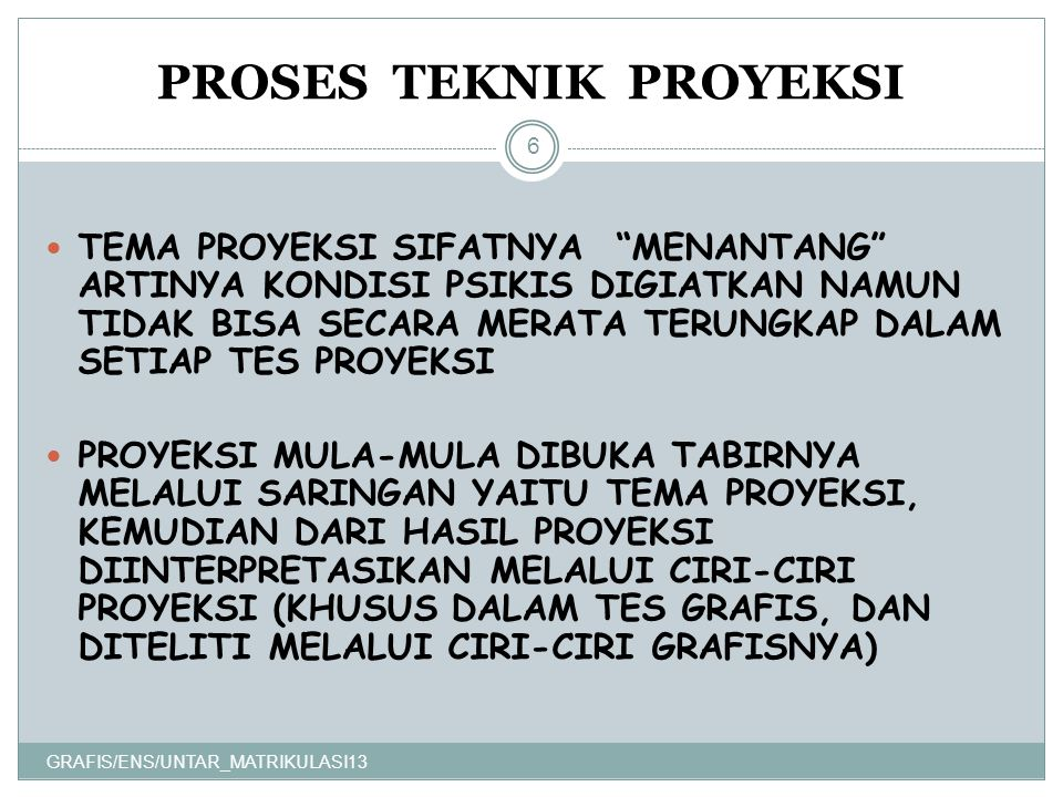 """PROSES TEKNIK PROYEKSI GRAFIS/ENS/UNTAR_MATRIKULASI13 6 TEMA PROYEKSI SIFATNYA """"MENANTANG"""" ARTINYA KONDISI PSIKIS DIGIATKAN NAMUN TIDAK BISA SECARA ME"""