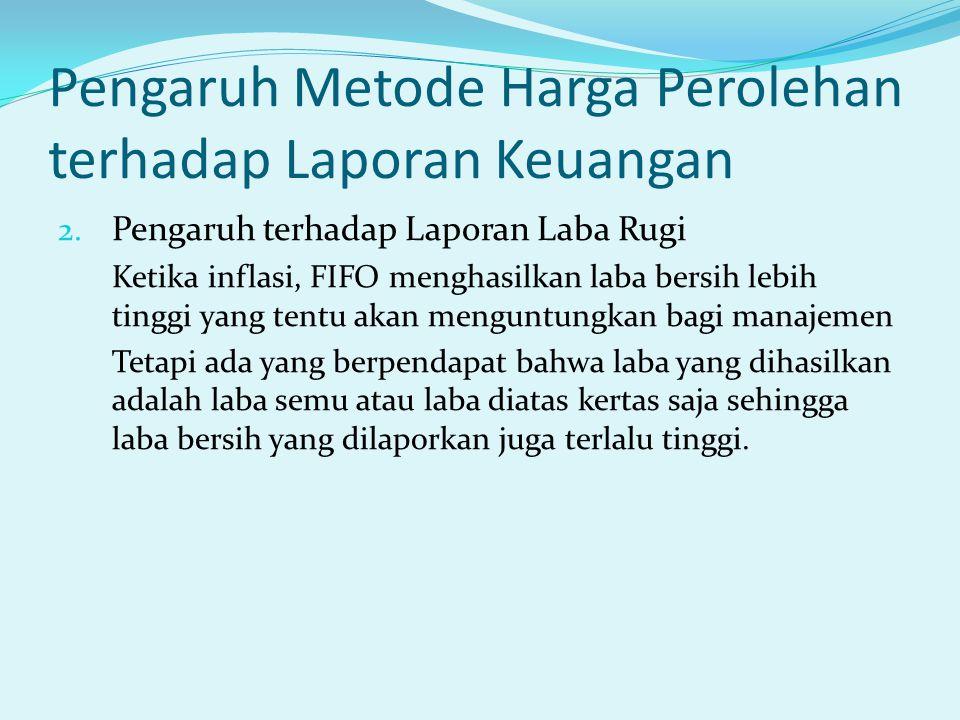 Pengaruh Metode Harga Perolehan terhadap Laporan Keuangan 2.