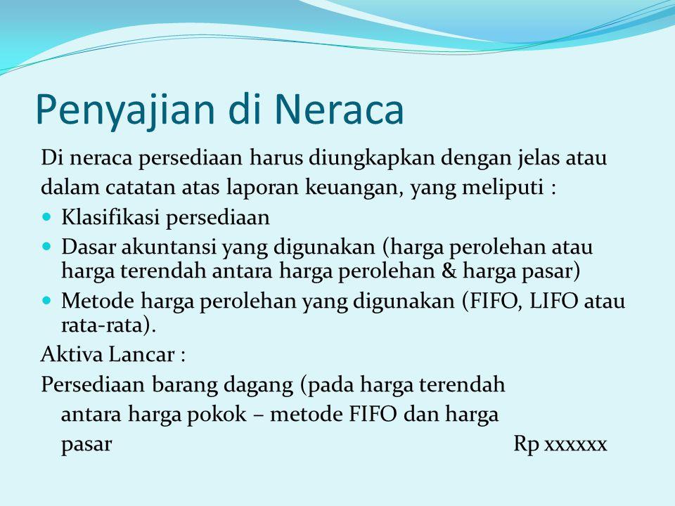Penyajian di Neraca Di neraca persediaan harus diungkapkan dengan jelas atau dalam catatan atas laporan keuangan, yang meliputi : Klasifikasi persedia