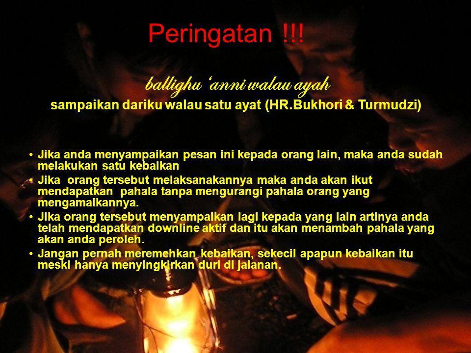 Peringatan !!! ballighu 'anni walau ayah sampaikan dariku walau satu ayat (HR.Bukhori & Turmudzi) Jika anda menyampaikan pesan ini kepada orang lain,